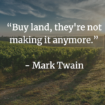 Buy land, they're not making it anymore